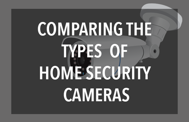 Comparing The Types of Home Security Cameras